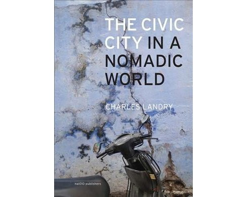 Civic City in a Nomadic World -  by Charles Landry (Paperback) - image 1 of 1