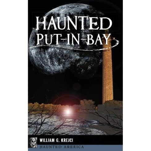 Haunted Put-In-Bay - by  William G Krejci (Hardcover) - image 1 of 1