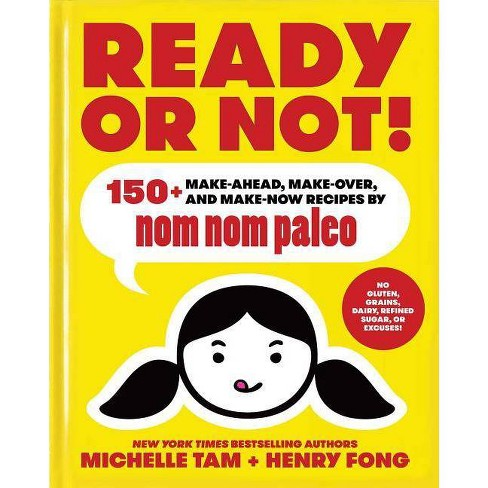 Ready or Not! - (Nom Nom Paleo) by  Michelle Tam & Henry Fong (Hardcover) - image 1 of 1