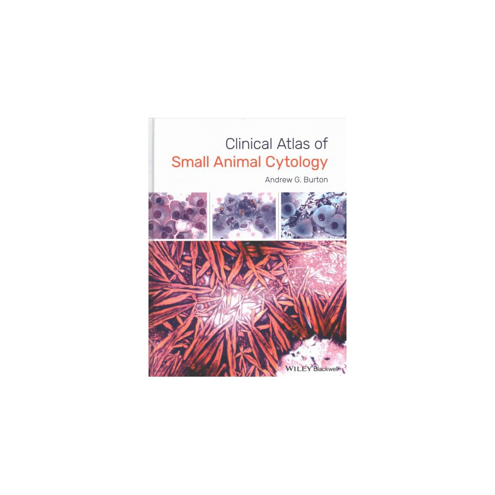 Clinical Atlas of Small Animal Cytology - by Andrew G. Burton (Hardcover)