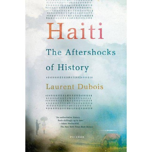 Haiti: The Aftershocks of History - by  Laurent DuBois (Paperback) - image 1 of 1