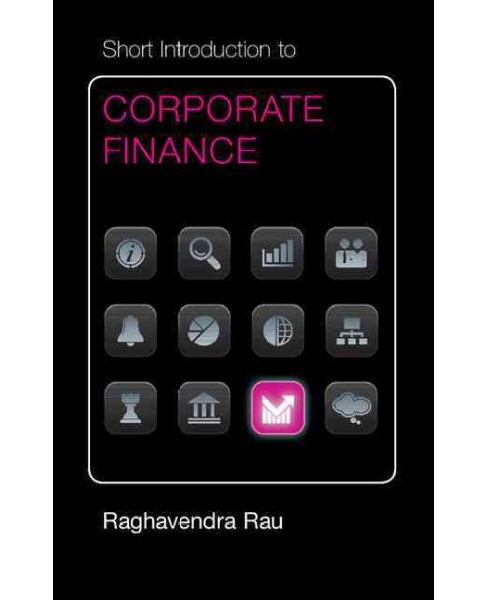 Short Introduction to Corporate Finance (Hardcover) (Ragavendra Rau) - image 1 of 1