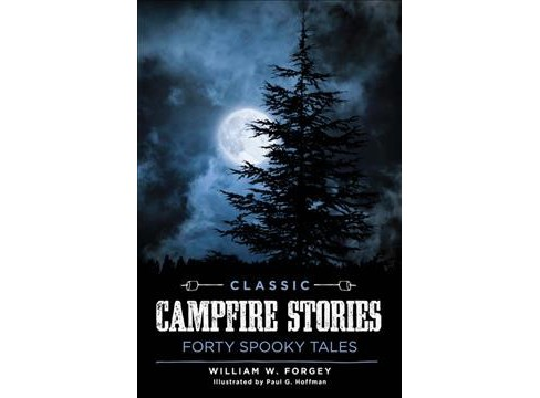 Classic Campfire Stories : Forty Spooky Tales -  by William W. Forgey (Paperback) - image 1 of 1