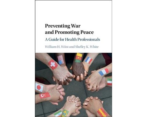 Preventing War and Promoting Peace : A Guide for Health Professionals (Hardcover) (Shelley K.  White) - image 1 of 1