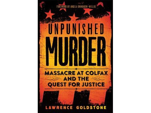 Unpunished Murder : Massacre at Colfax and the Quest for Justice -  by Lawrence Goldstone (Hardcover) - image 1 of 1