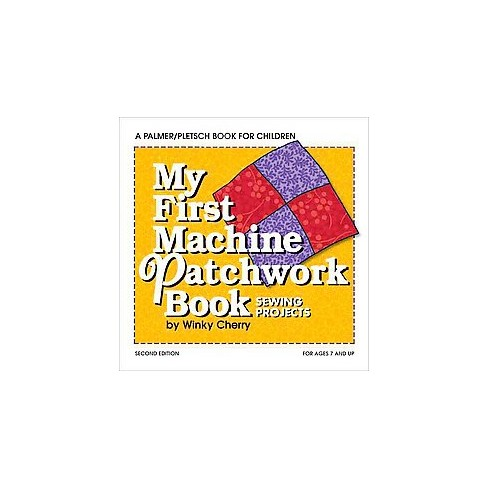My First Machine Patchwork Book : Sewing Projects, Includes Patterns ...
