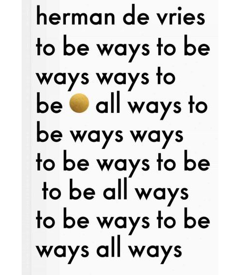 Herman De Vries : To Be All Ways to Be (Hardcover) (Jean-Hubert Martin & Cees De Boer & Colin Huizing & - image 1 of 1