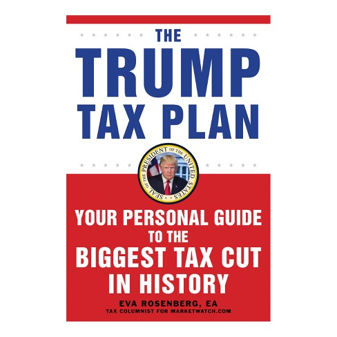 Trump Tax Plan: Your Personal Guide to the Biggest Tax Cut in American History (Paperback) (Eva Rosenberg) - image 1 of 1