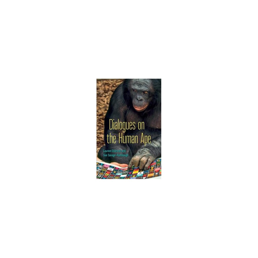 Dialogues on the Human Ape - by Laurent Dubreuil & Sue Savage-Rumbaugh (Paperback)