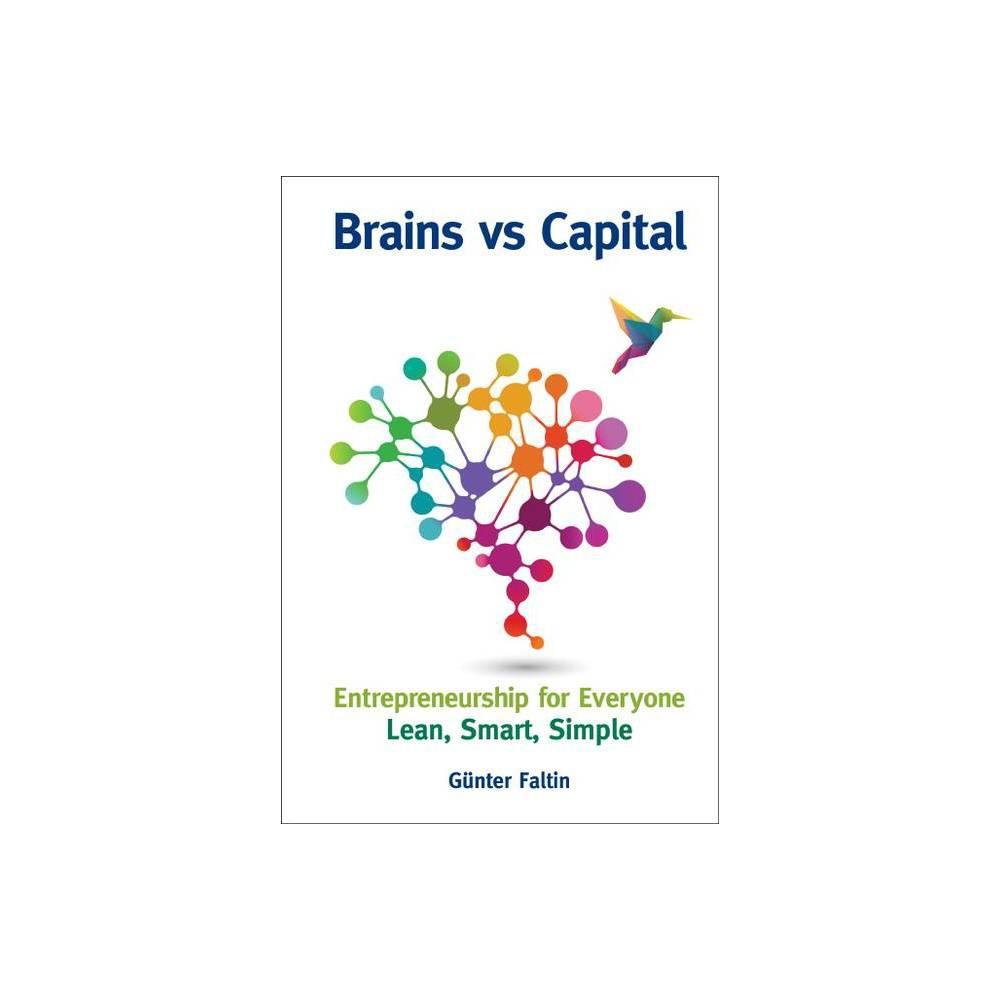 Brains Versus Capital Entrepreneurship For Everyone Lean Smart Simple By Gunter Faltin Paperback