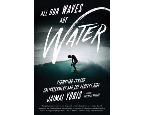 All Our Waves Are Water : Stumbling Toward Enlightenment and the Perfect Ride -  Reprint (Paperback) - image 1 of 1