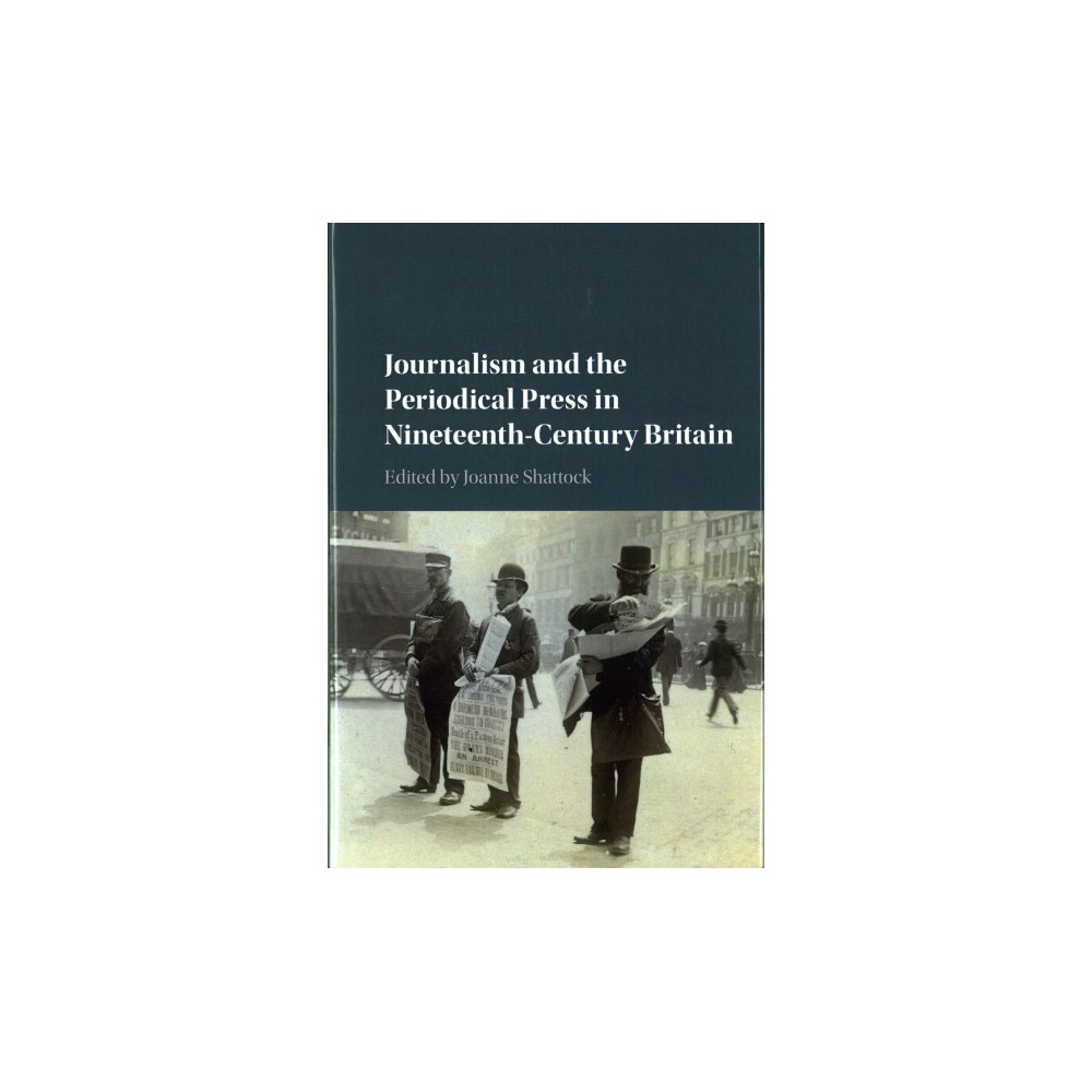 Journalism and the Periodical Press in Nineteenth-Century Britain (Hardcover)