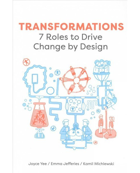 Transformations : 7 Roles to Drive Change by Design (Paperback) (Joyce Yee & Emma Jefferies & Kamil - image 1 of 1