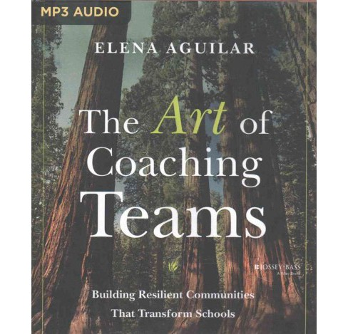 Art of Coaching Teams : Building Resilient Communities That Transform Schools (MP3-CD) (Elena Aguilar) - image 1 of 1