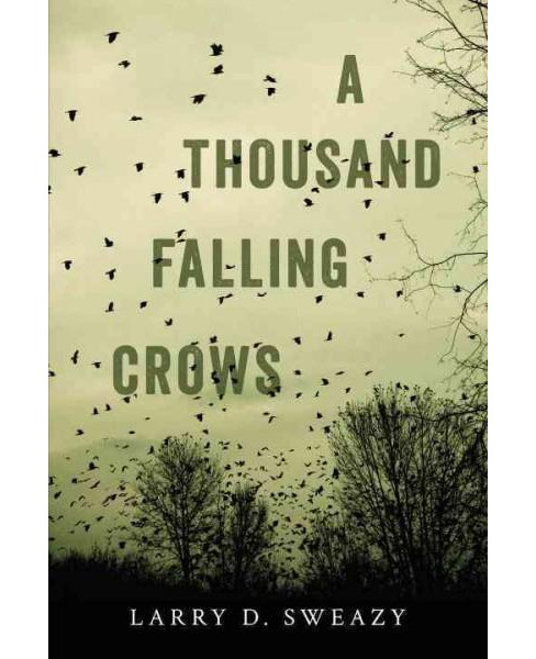 Thousand Falling Crows (Paperback) (Larry D. Sweazy) - image 1 of 1