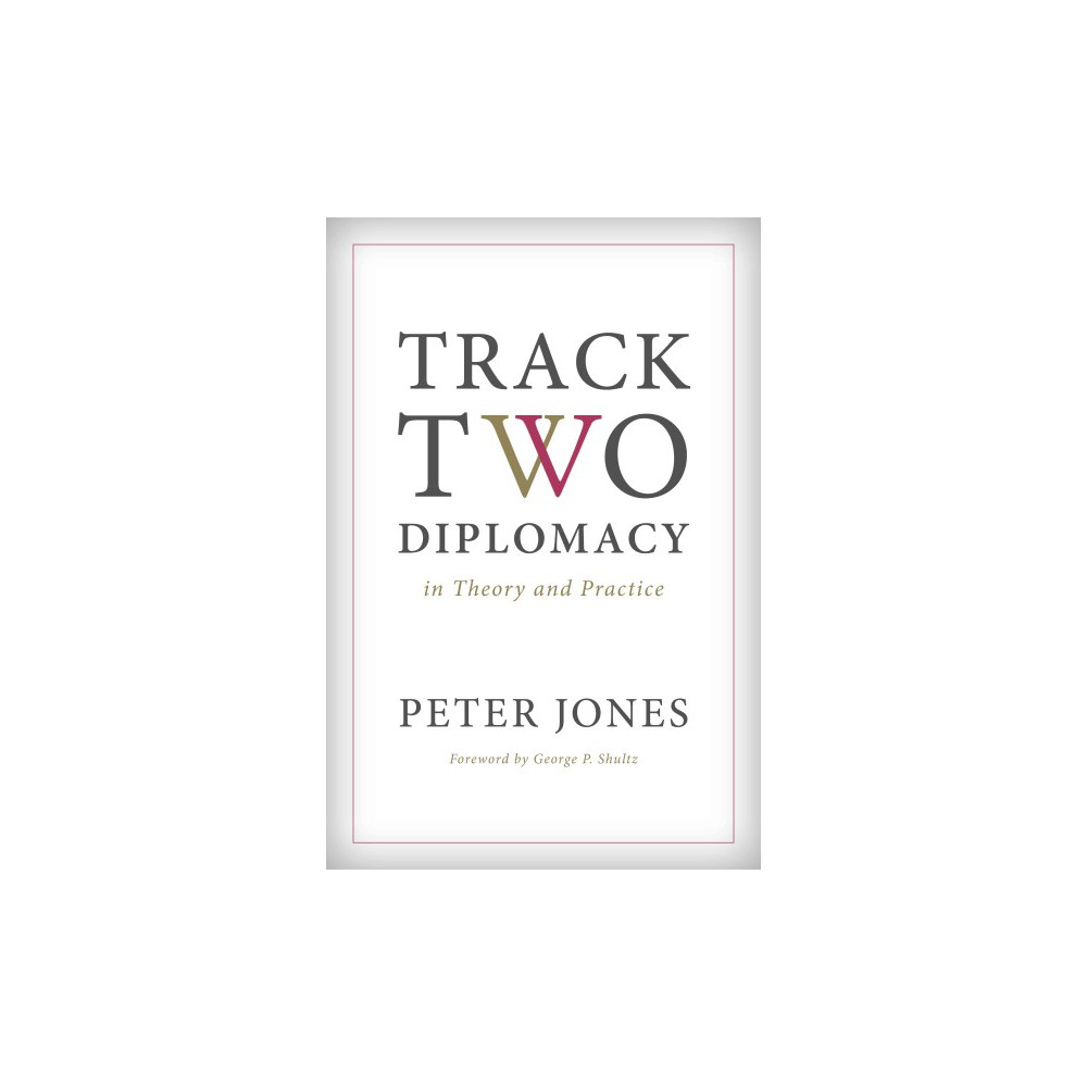 Track Two Diplomacy in Theory and Practice (Hardcover) (Peter Jones)