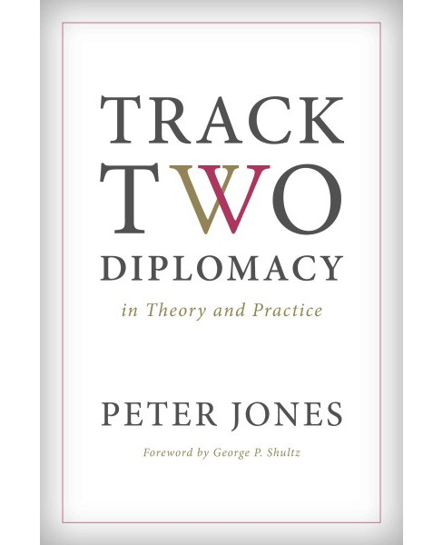 Track Two Diplomacy in Theory and Practice (Hardcover) (Peter Jones) - image 1 of 1