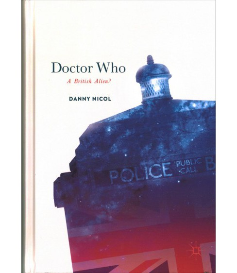 Doctor Who : A British Alien? -  by Danny Nicol (Hardcover) - image 1 of 1