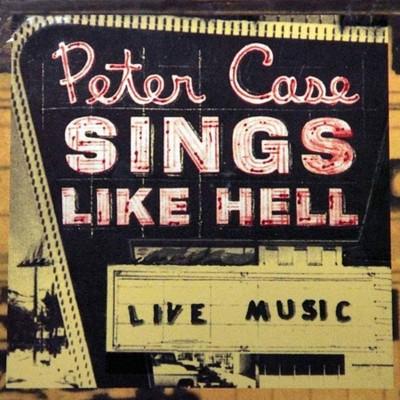 Peter Case - Sings Like Hell (CD)