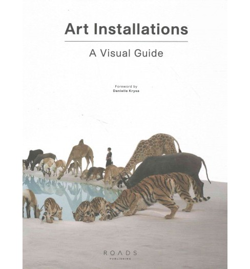Art Installations : A Visual Guide (Hardcover) - image 1 of 1