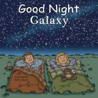 Good Night Galaxy - (Good Night Our World)by Adam Gamble & Mark Jasper (Board Book)
