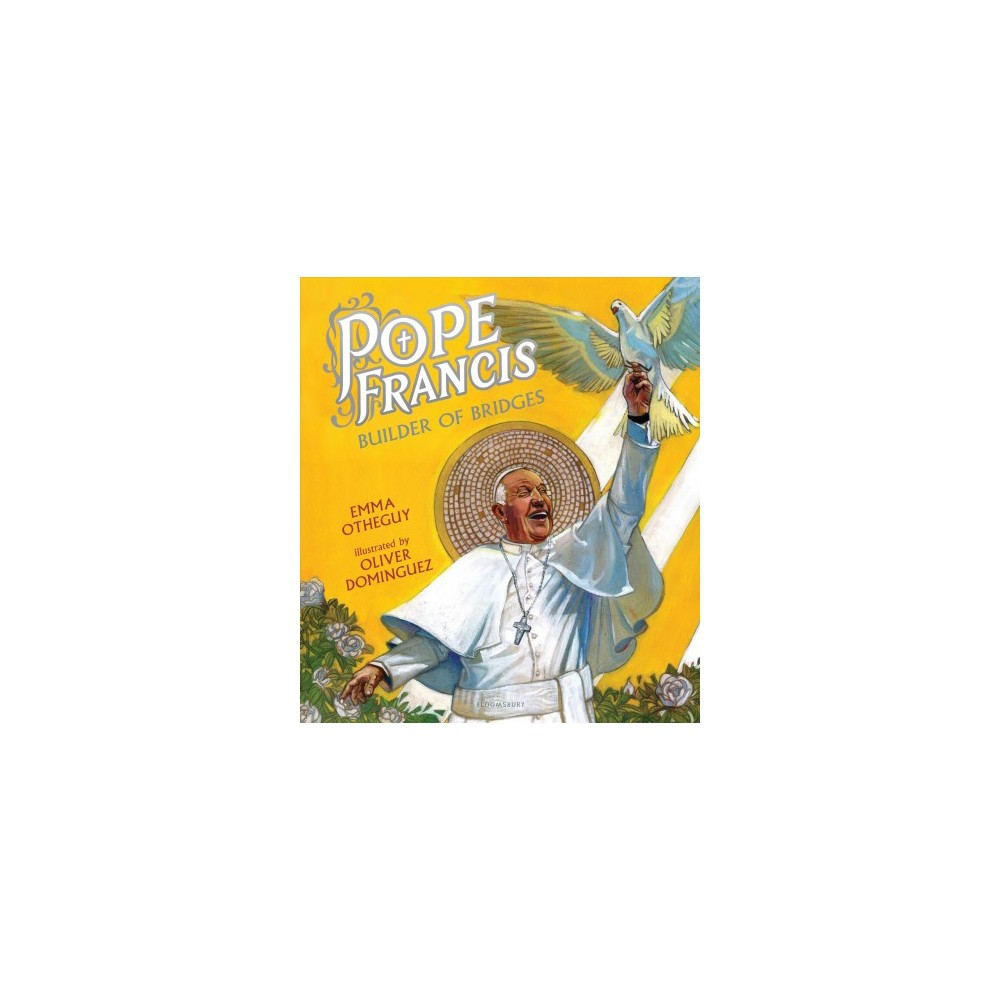 Pope Francis : Builder of Bridges - by Emma Otheguy (School And Library)