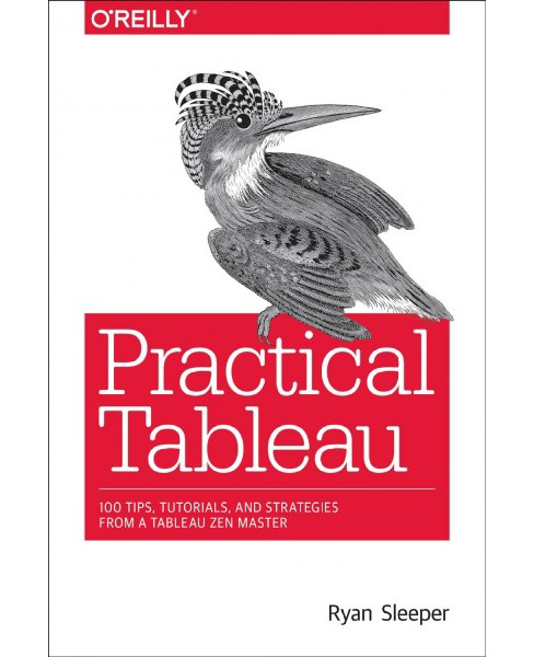 Practical Tableau : 100 Tips, Tutorials, and Strategies from a Tableau Zen Master -  (Paperback) - image 1 of 1