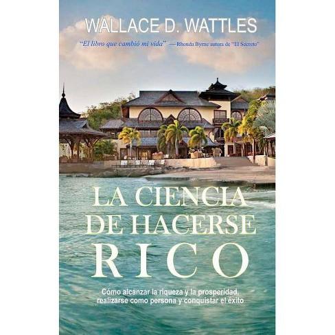 La Ciencia de Hacerse Rico - by  Wallace D Wattles (Paperback) - image 1 of 1