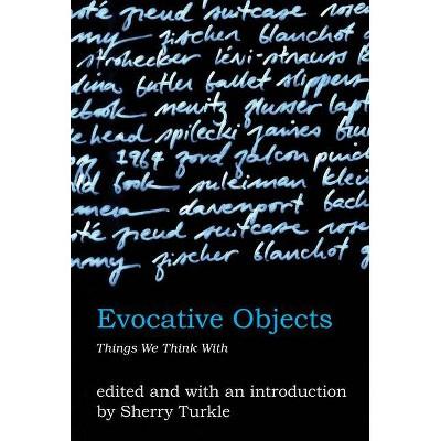 Evocative Objects - (Mit Press) by  Sherry Turkle (Paperback)
