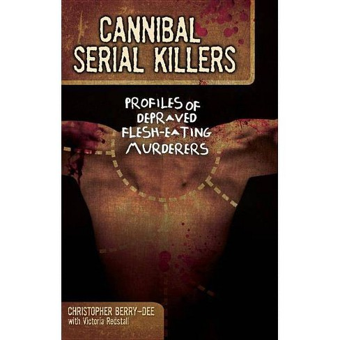 Cannibal Serial Killers - by  Christopher Berry-Dee (Paperback) - image 1 of 1