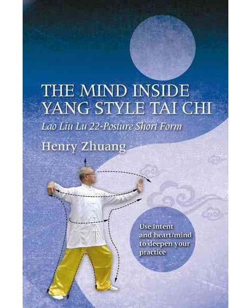 Mind Inside Yang Style Tai Chi : Lao Liu Lu 22-Posture Short Form (Paperback) (Henry Zhuang) - image 1 of 1