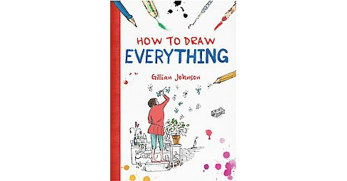 How to Draw Everything (Paperback) (Gillian Johnson) - image 1 of 1