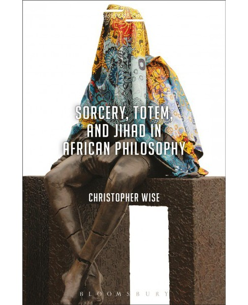 Sorcery, Totem, and Jihad in African Philosophy (Hardcover) (Christopher Wise) - image 1 of 1