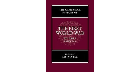 Cambridge History of the First World War : Global War (Vol 1) (Reprint) (Paperback) - image 1 of 1