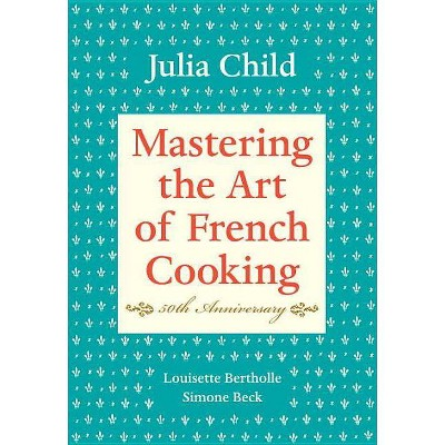Mastering the Art of French Cooking, Volume I - by  Julia Child & Louisette Bertholle & Simone Beck (Hardcover)