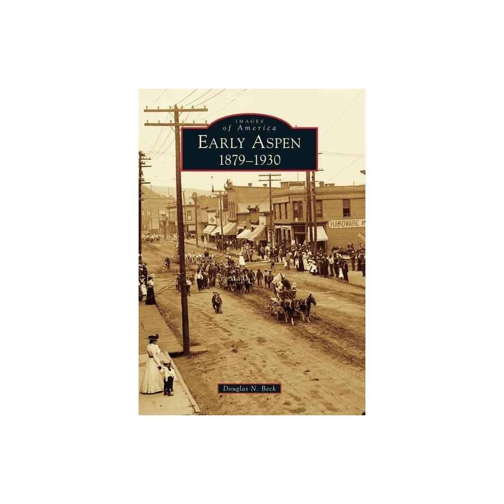 Early Aspen Images Of America By Douglas N Beck Paperback