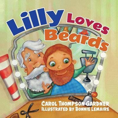 Lilly Loves Beards - by  Carol Thompson Gardner (Paperback)