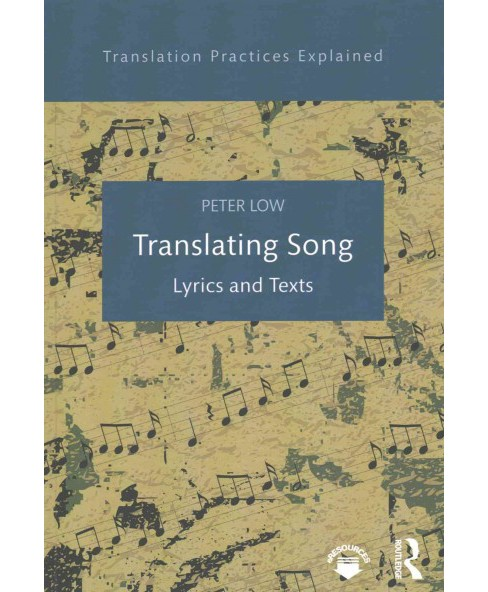 Translating Song : Lyrics and Texts (Paperback) (Peter Low) - image 1 of 1