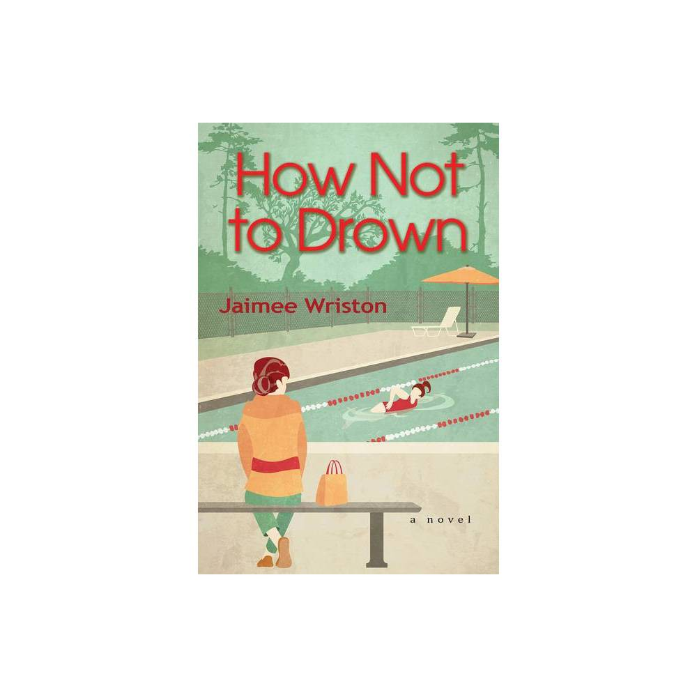 How Not To Drown By Jaimee Wriston Hardcover