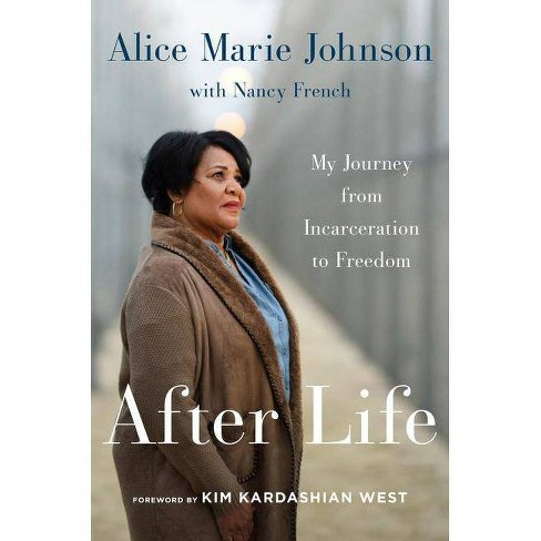 After Life : My Journey from Incarceration to Freedom -  by Alice Marie Johnson (Hardcover) - image 1 of 1