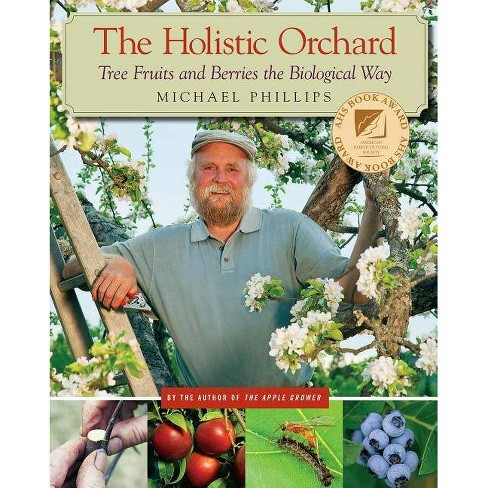 The Holistic Orchard - by  Michael Phillips (Paperback) - image 1 of 1