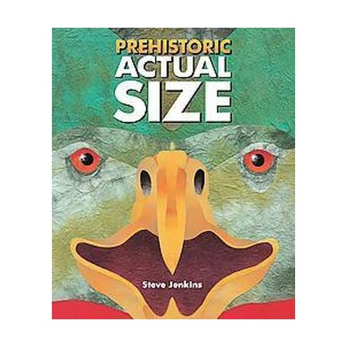 Prehistoric Actual Size - by  Steve Jenkins (Hardcover) - image 1 of 1