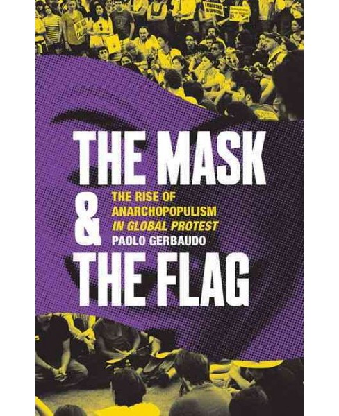 Mask and the Flag : Populism, Citizenism, and Global Protest -  by Paolo Gerbaudo (Paperback) - image 1 of 1