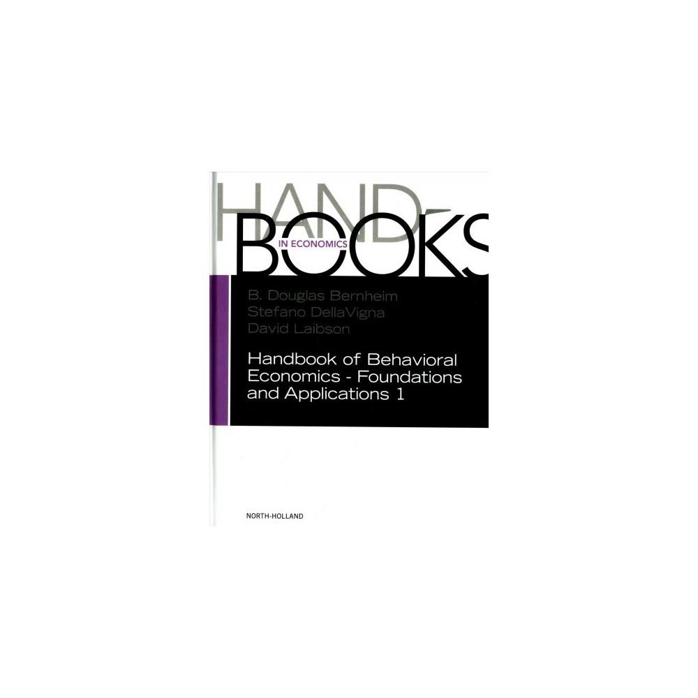 Handbook of Behavioral Economics - Foundations and Applications - (Hardcover)