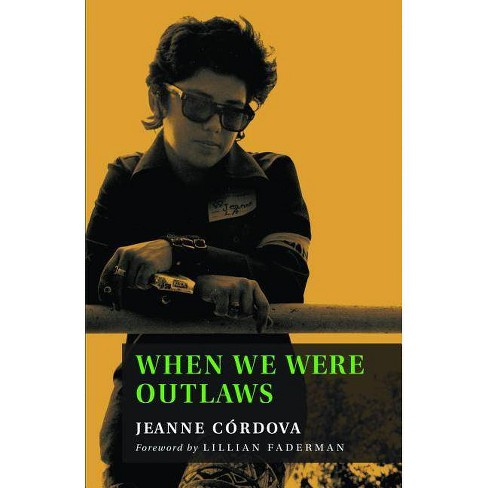 When We Were Outlaws - by  Jeanne Cordova (Paperback) - image 1 of 1