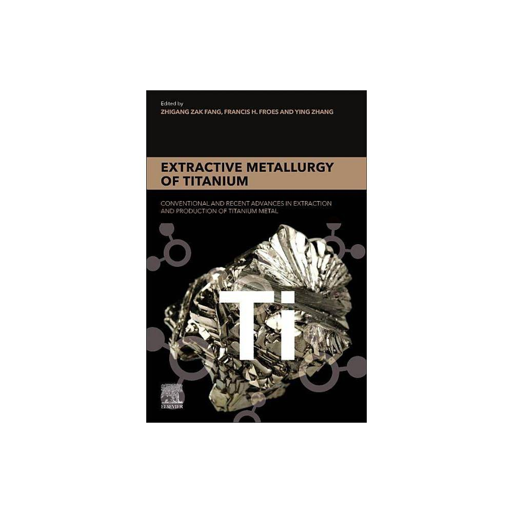 Extractive Metallurgy Of Titanium By Zhigang Zak Fang Francis Froes Ying Zhang Paperback