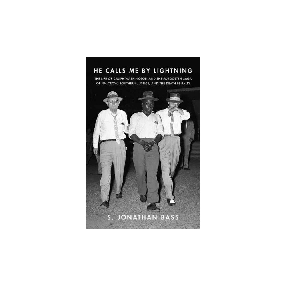 He Calls Me by Lightning : The Life of Caliph Washington and the Forgotten Saga of Jim Crow, Southern