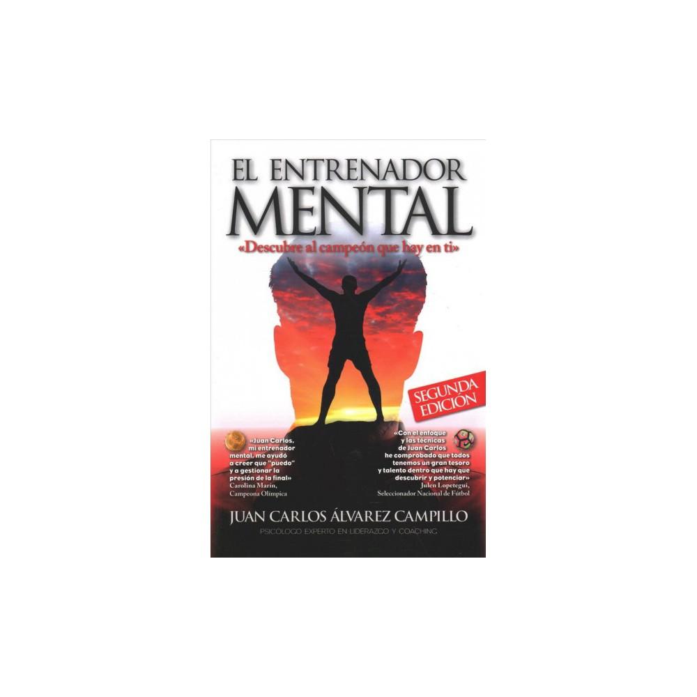 El entrenador mental / Mental Trainer : Descubre Al Campeon Que Hay En Ti - (Paperback)