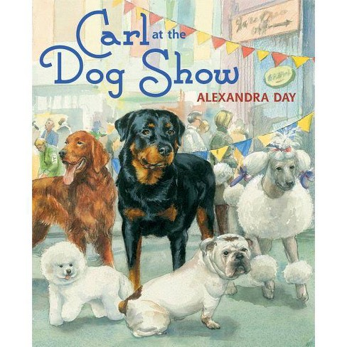 Carl at the Dog Show - by  Alexandra Day (Hardcover) - image 1 of 1