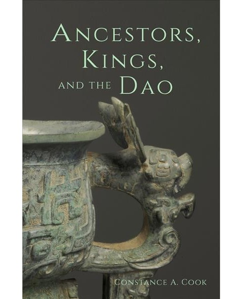 Ancestors, Kings, and the Dao -  by Constance A. Cook (Hardcover) - image 1 of 1